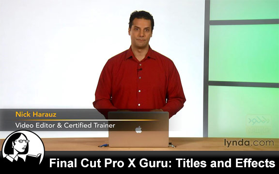 دانلود فیلم آموزشی Final Cut Pro X Guru Titles and Effects