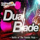 Dual Blade ~ Battle of The Female Ninja ~